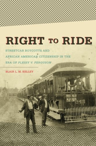 Search : Right to Ride: Streetcar Boycotts and African American Citizenship in the Era of Plessy v. Ferguson (The John Hope Franklin Series in African American History and Culture)