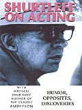 Shurtleff On Acting - Author of the Classic Audition - Humor, Opposites, Discoveries