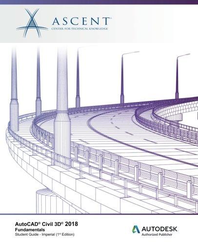 AutoCAD Civil 3D 2018 Fundamentals - Imperial: Autodesk Authorized Publisher