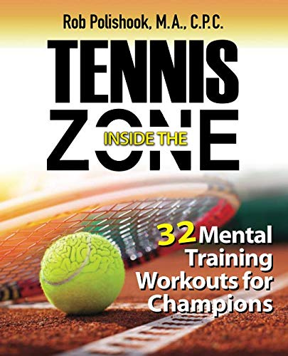 Tennis Inside the Zone: 32 Mental Training Workouts for Champions by Inside the Zone Sports Performance Group, LLC