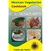 Mexican Vegetarian Cookbook: Fast, Tasty & Mucho Healthy Recipes