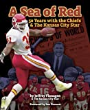 Sea of Red 50 Years with Chiefs and Kansas City Star, Jeffery Flanagan, 1933466944