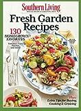 SOUTHERN LIVING Fresh Garden Recipes: 130 Homegrown Favorites