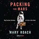 Packing for Mars: The Curious Science of Life in