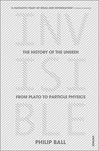 d9ee890d7bc1 Invisible  The History of the Unseen from Plato to Particle Physics   Amazon.co.uk  Philip Ball  9780099590439  Books