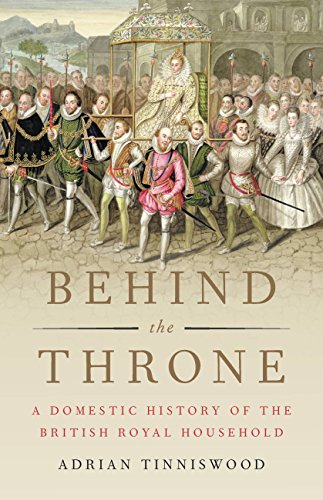 (Behind the Throne: A Domestic History of the British Royal Household)