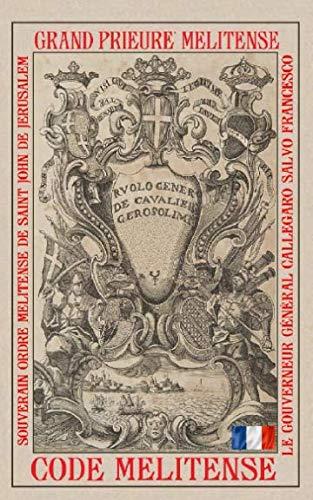 Malte Grande - Le Code Melitense: Les Lois Fondamentales de l'Ordre Orthodoxe des Chevaliers de Malte (French Edition)