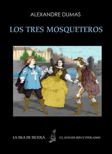 Los tres mosqueteros (Ilustrado y anotado) (Siltolá, Clásicos Recuperados) (Spanish