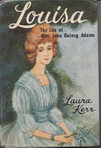 Louisa: The life of Mrs. John Quincy Adams
