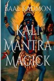 Kali Mantra Magick: Summoning The Dark Powers of