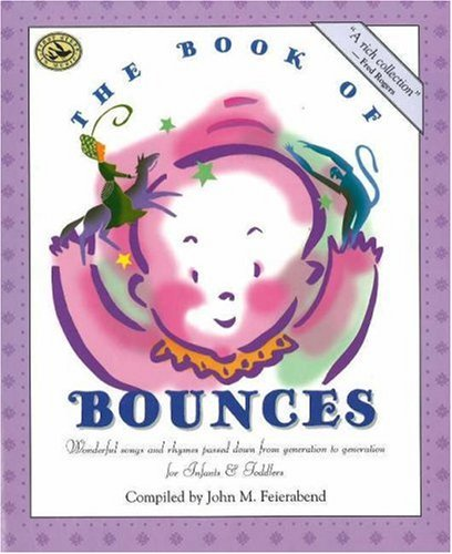 The Book Of Bounces: Wonderful Songs And Rhymes Passed Down From Generation To Generation For Infants & Toddlers (First Steps In Music Series)