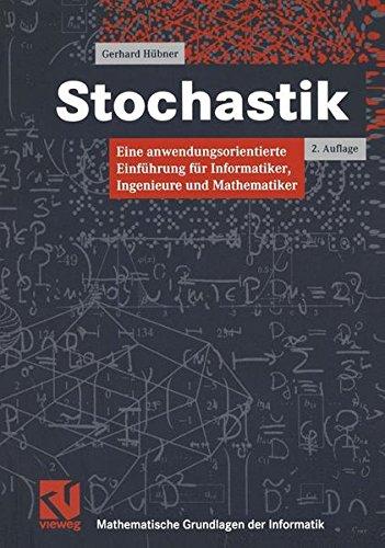 Stochastik: Eine anwendungsorientierte Einführung für Informatiker, Ingenieure und Mathematiker (Mathematische Grundlagen der Informatik)