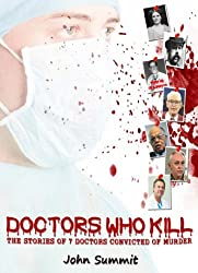 Doctors Who Kill: The Stories of 7 Doctors Convicted of Murder (True Crime Series Book 1)