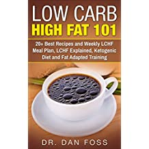 Low Carb High Fat 101: 20+ Best Recipes and Weekly LCHF Meal Plan, LCHF Explained, Ketogenic Diet and Fat Adapted Training