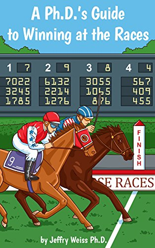 A Ph.D.'s Guide to Winning at the Races