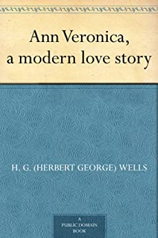 Ann Veronica, a modern love story by [Wells, H. G. (Herbert George)]
