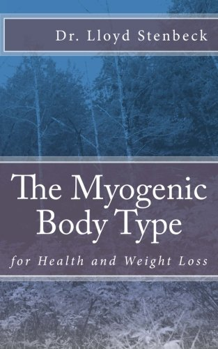 Read Online The Myogenic Body Type: for Health and Weight Loss (The 22 Unique Body Types) (Volume 1) pdf epub