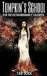 Tompkin's School: For The Extraordinarily Talented (Tompkin's School Trilogy Book 1)
