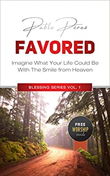FAVORED: Imagine How Your Life Could Be With The Smile From Heaven (Blessing Series Book 1) by [Perez, Pablo]