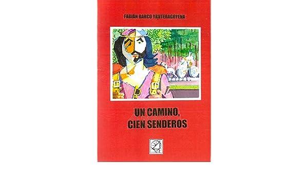 Amazon.com: UN CAMINO, CIEN SENDEROS (Spanish Edition) eBook: FABIÁN BARCO YRURETAGOYENA: Kindle Store