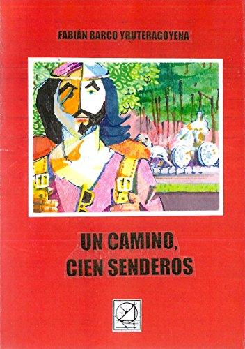 UN CAMINO, CIEN SENDEROS (Spanish Edition) by [YRURETAGOYENA, FABIÁN BARCO]