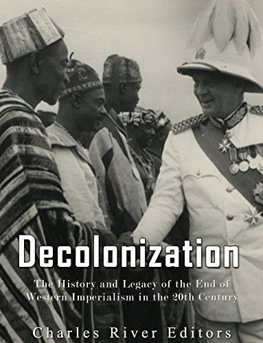 Decolonization: The History and Legacy of the End of Western Imperialism in the 20th Century