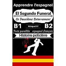 [Apprendre l'espagnol — Histoire policière] El Segundo Funeral — Le Deuxième Enterrement: Texte parallèle (espagnol — français) B1/B2 (Histoires Bilingues Espagnol- Français) (French Edition)