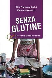Senza glutine. Ricettario goloso per celiaci