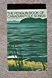 img - for The Penguin Book of Canadian Folk Songs. Selected and edited by Edith Fowke. Music consultant: Keith MacMillan. [With melodies.] book / textbook / text book