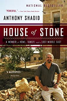 House of Stone: A Memoir of Home, Family, and a Lost Middle East by [Shadid, Anthony]