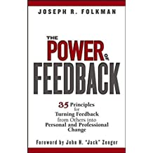 The Power of Feedback: 35 Principles for Turning Feedback from Others into Personal and Professional Change by Joseph R. Folkman (2006-05-19)