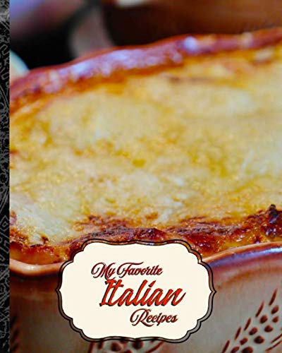 My Favorite Italian Recipes: The Best of My Best Methods from Italy
