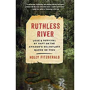 Download audiobook Ruthless River: Love and Survival by Raft on the Amazon's Relentless Madre de Dios