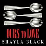Ours to Love: Wicked Lovers, Book 7 | Shayla Black