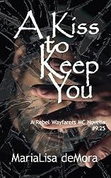 A Kiss to Keep You (Rebel Wayfarers MC) (Volume 15)