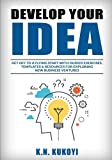 Develop Your Idea!: Get off to a flying start with your startup. Guided exercises, templates & resources for exploring new business ventures