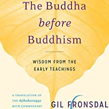 The Buddha Before Buddhism: Wisdom from the Early Teachings | Livre audio Auteur(s) : Gil Fronsdal Narrateur(s) : Edoardo Ballerini