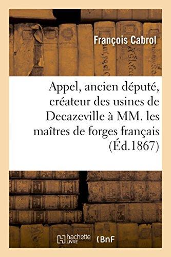 Appel, Ancien Député, Créateur Des Usines de Decazeville À MM. Les Maîtres de Forges Français (Litterature) (French Edition)