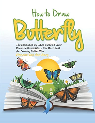 How to Draw Butterfly: The Easy Step-by-Step Guide to Draw Realistic Butterflies - The Best Book for Drawing Butterflies (Easy Drawings Of Butterflies Step By Step)