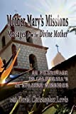 Mother Mary's Missions: Messages from the Divine Mother on Pilgrimage to California s 21 Spanish Missions