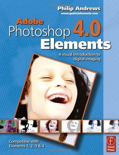 Elements Bundle: Adobe Photoshop Elements 4.0: A Visual Introduction to Digital Imaging -