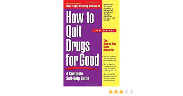 How to Quit Drugs for Good: A Complete Self-Help Guide: Jerry ...