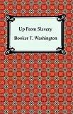 Up from Slavery, Booker T. Washington, 1420925474