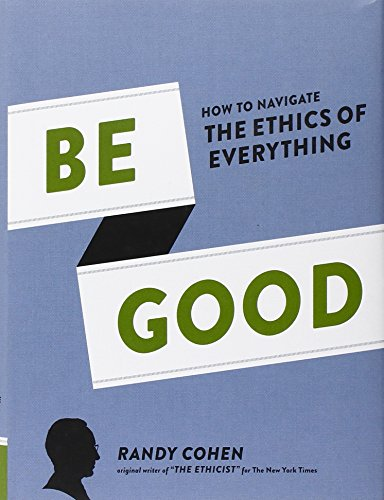 be-good-how-to-navigate-the-ethics-of-everything