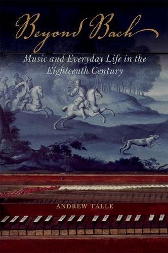 Beyond Bach: Music and Everyday Life in the Eighteenth Century (Music Century 18th)