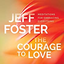 THE COURAGE TO LOVE: MEDITATIONS FOR EMBRACING EVERYTHING