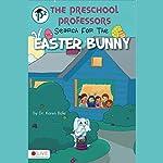 The Preschool Professors Search for the Easter Bunny | Karen Bale
