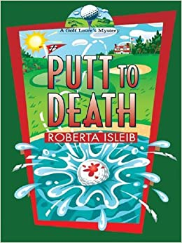 Putt To Death: A Golf Lover's Mystery by Roberta Isleib (2004-08-13)