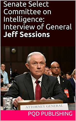 Senate Select Committee on Intelligence: Testimony of Attorney General Jeff Sessions (Russiagate Transcripts Series Book 20170613)