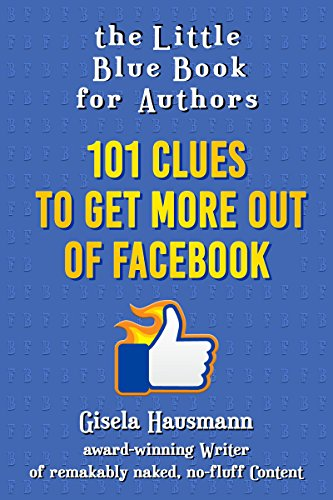 The Little Blue Book for Authors: 101 Clues to Get More Out of Facebook by [Hausmann, Gisela]